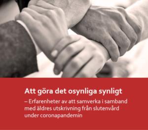 Ny FoU-rapport: Att göra det osynliga synligt – Erfarenheter av att samverka i samband med äldres utskrivning från slutenvård under coronapandemin